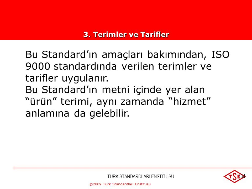 3. Terimler ve Tarifler Bu Standard'ın amaçları bakımından, ISO 9000 standardında verilen terimler ve tarifler uygulanır.