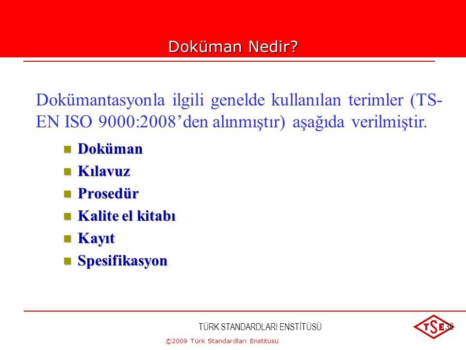 Doküman Nedir Dokümantasyonla ilgili genelde kullanılan terimler (TS-EN ISO 9000:2008'den alınmıştır) aşağıda verilmiştir.