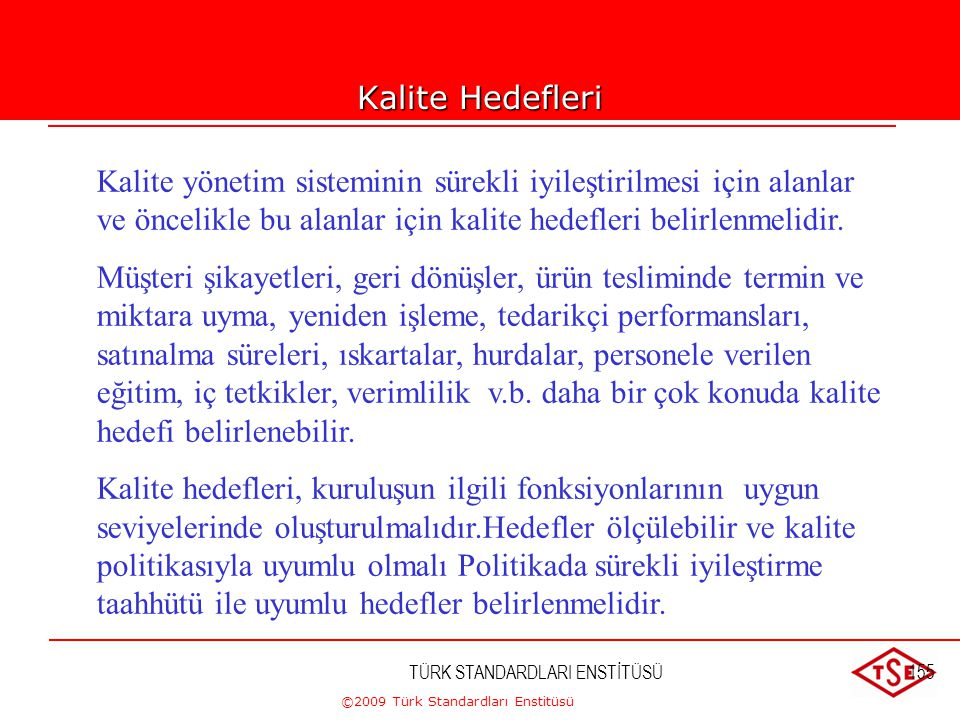Kalite Hedefleri Kalite yönetim sisteminin sürekli iyileştirilmesi için alanlar ve öncelikle bu alanlar için kalite hedefleri belirlenmelidir.