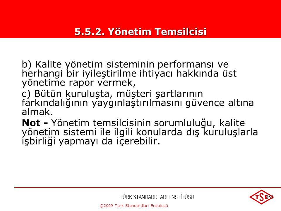 5.5.2. Yönetim Temsilcisi b) Kalite yönetim sisteminin performansı ve herhangi bir iyileştirilme ihtiyacı hakkında üst yönetime rapor vermek,
