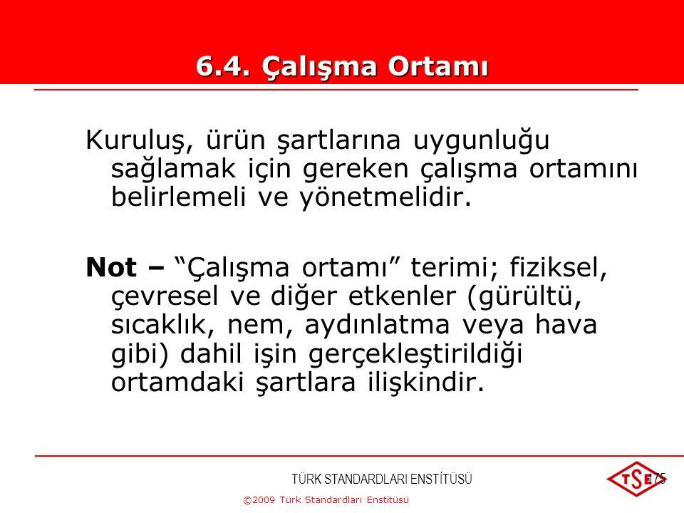 6.4. Çalışma Ortamı Kuruluş, ürün şartlarına uygunluğu sağlamak için gereken çalışma ortamını belirlemeli ve yönetmelidir.