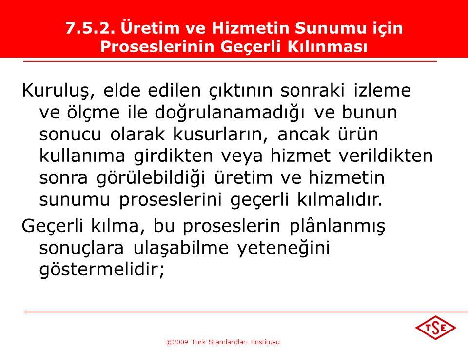 7.5.2. Üretim ve Hizmetin Sunumu için Proseslerinin Geçerli Kılınması