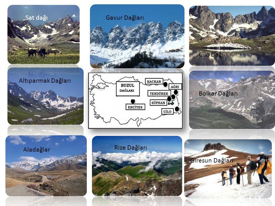 Sat dağı Gavur Dağları. Cilo Dağı. Altıparmak Dağları. Bolkar Dağları. Rize Dağları. Aladağlar.
