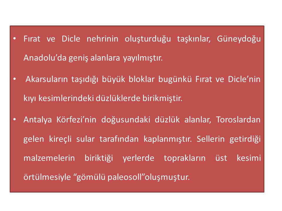Fırat ve Dicle nehrinin oluşturduğu taşkınlar, Güneydoğu Anadolu'da geniş alanlara yayılmıştır.