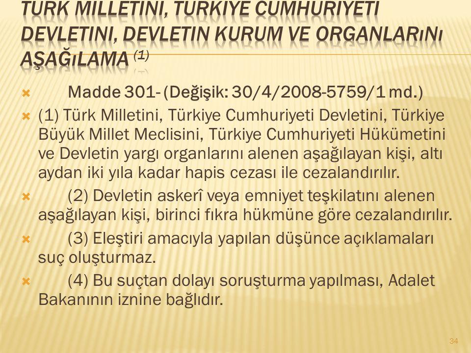 Türk Milletini, Türkiye Cumhuriyeti Devletini, Devletin kurum ve organlarını aşağılama (1)