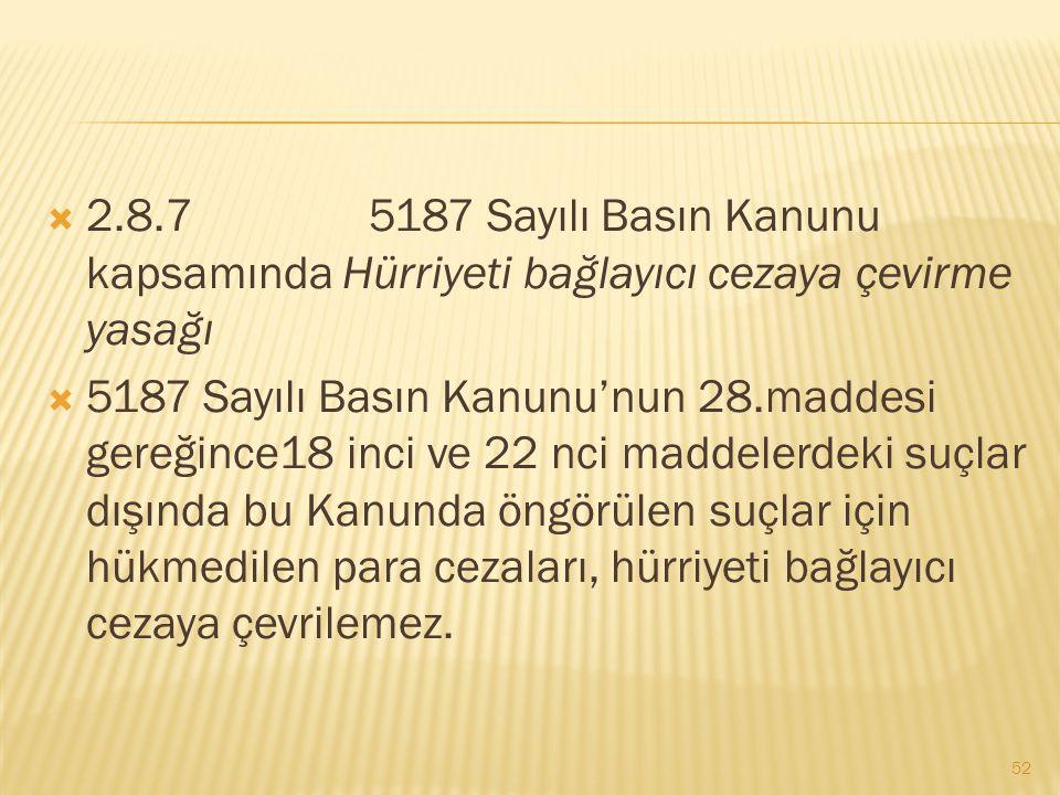 2.8.7 5187 Sayılı Basın Kanunu kapsamında Hürriyeti bağlayıcı cezaya çevirme yasağı