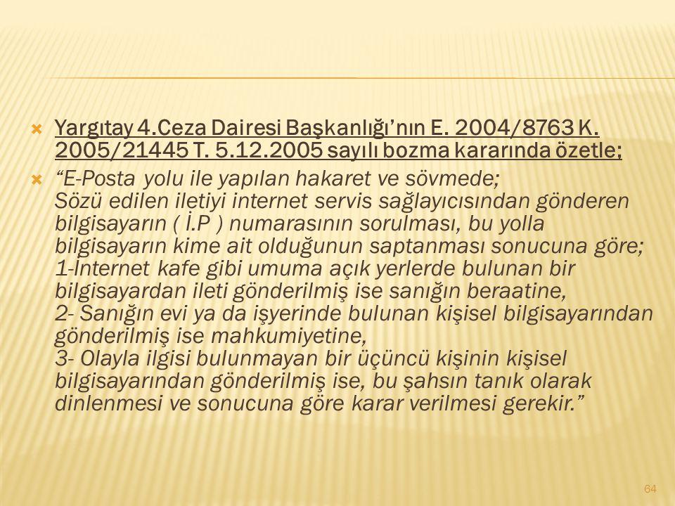 Yargıtay 4.Ceza Dairesi Başkanlığı'nın E. 2004/8763 K. 2005/21445 T. 5.12.2005 sayılı bozma kararında özetle;
