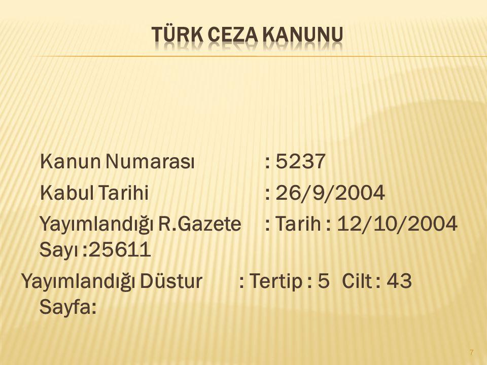 TÜRK CEZA KANUNU Kanun Numarası : 5237. Kabul Tarihi : 26/9/2004. Yayımlandığı R.Gazete : Tarih : 12/10/2004 Sayı :25611.
