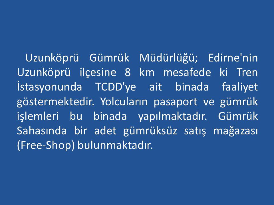 Uzunköprü Gümrük Müdürlüğü; Edirne nin Uzunköprü ilçesine 8 km mesafede ki Tren İstasyonunda TCDD ye ait binada faaliyet göstermektedir.