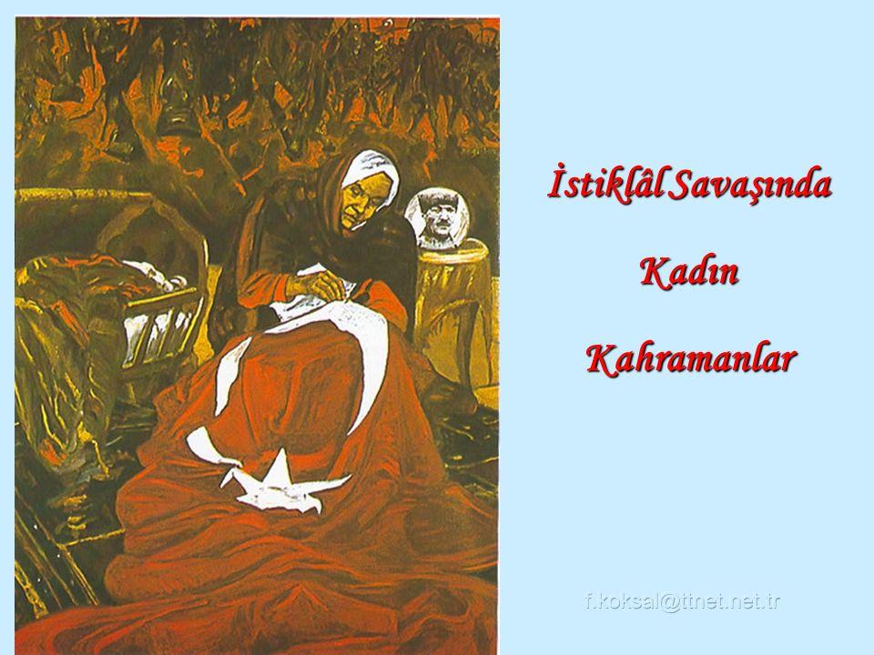 Kadın Kahramanlar İstiklâl Savaşında f.koksal@ttnet.net.tr