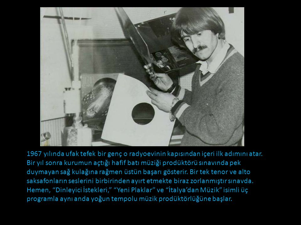 1967 yılında ufak tefek bir genç o radyoevinin kapısından içeri ilk adımını atar.