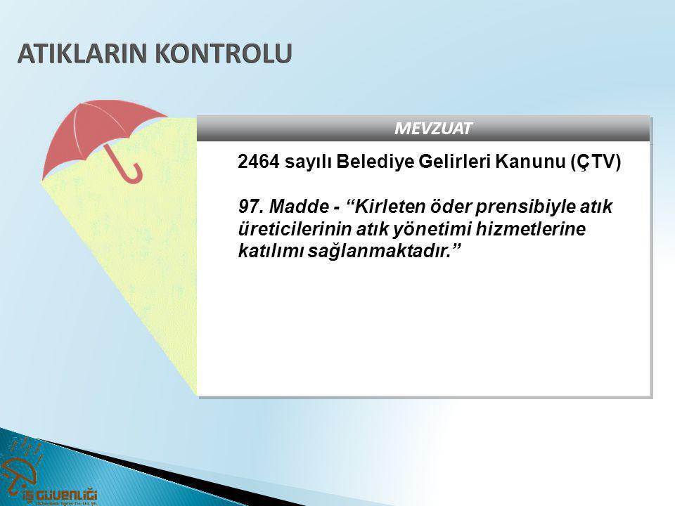 ATIKLARIN KONTROLU MEVZUAT 2464 sayılı Belediye Gelirleri Kanunu (ÇTV)