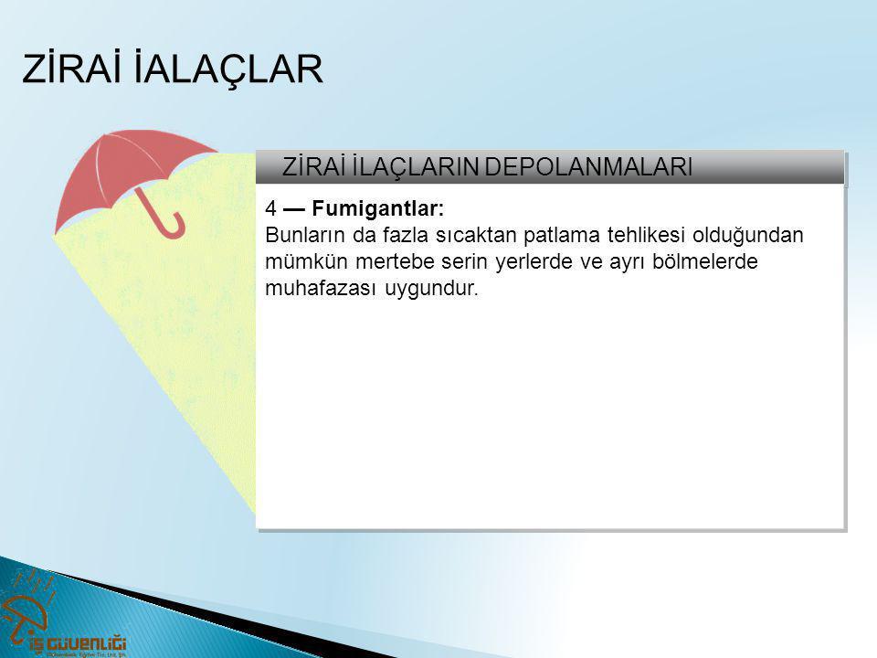 ZİRAİ İALAÇLAR ZİRAİ İLAÇLARIN DEPOLANMALARI 4 — Fumigantlar: