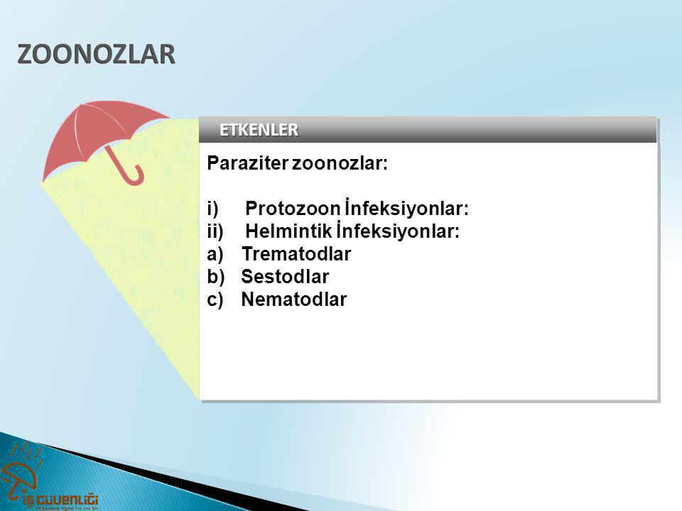 ZOONOZLAR ETKENLER Paraziter zoonozlar: Protozoon İnfeksiyonlar:
