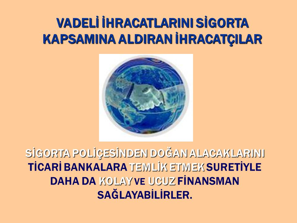 VADELİ İHRACATLARINI SİGORTA KAPSAMINA ALDIRAN İHRACATÇILAR