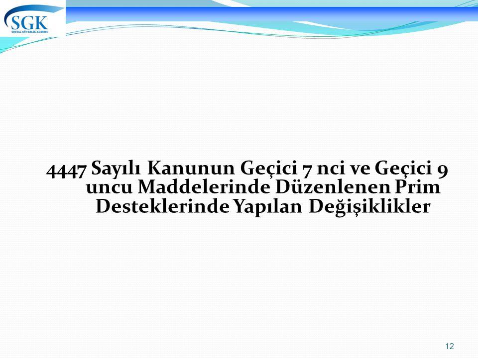 4447 Sayılı Kanunun Geçici 7 nci ve Geçici 9 uncu Maddelerinde Düzenlenen Prim Desteklerinde Yapılan Değişiklikler