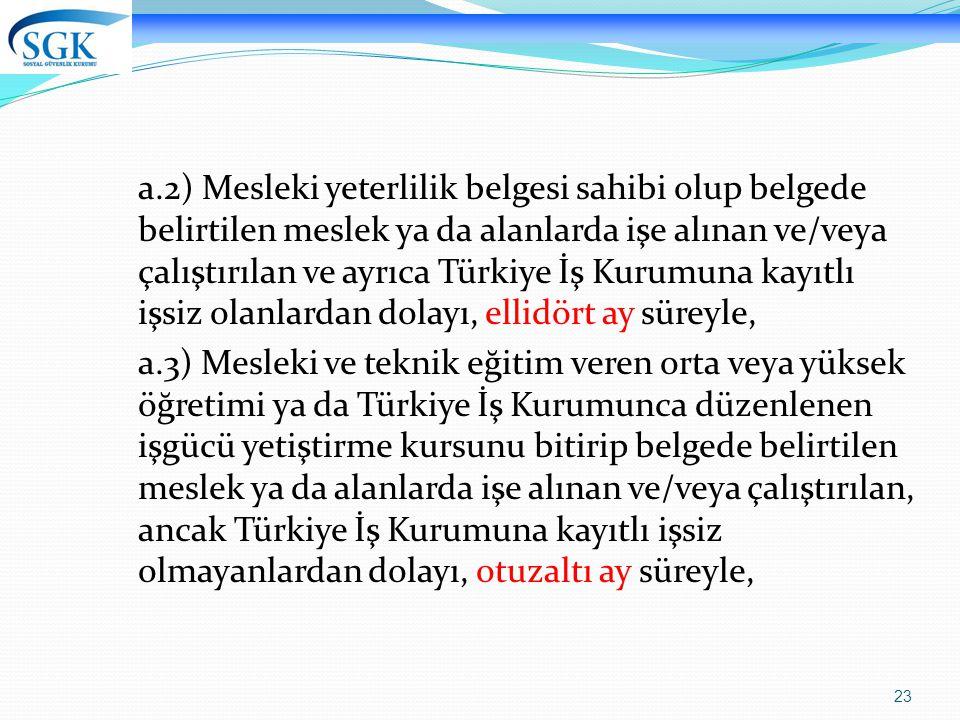 a.2) Mesleki yeterlilik belgesi sahibi olup belgede belirtilen meslek ya da alanlarda işe alınan ve/veya çalıştırılan ve ayrıca Türkiye İş Kurumuna kayıtlı işsiz olanlardan dolayı, ellidört ay süreyle,