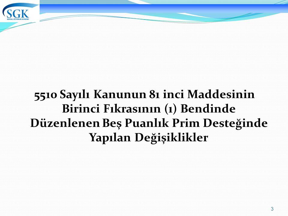 5510 Sayılı Kanunun 81 inci Maddesinin Birinci Fıkrasının (ı) Bendinde Düzenlenen Beş Puanlık Prim Desteğinde Yapılan Değişiklikler