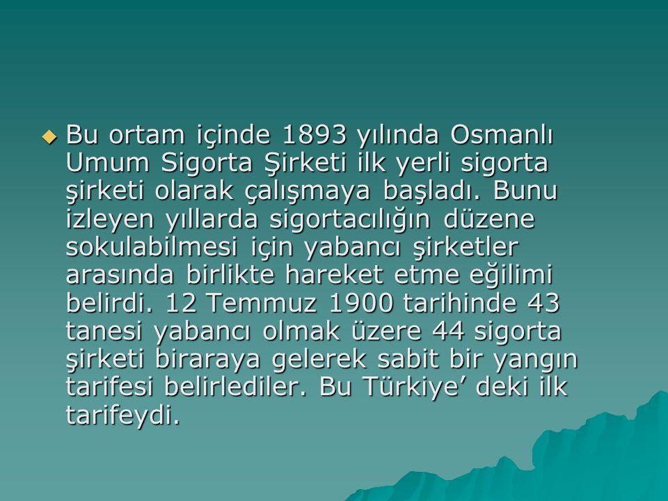 Bu ortam içinde 1893 yılında Osmanlı Umum Sigorta Şirketi ilk yerli sigorta şirketi olarak çalışmaya başladı.
