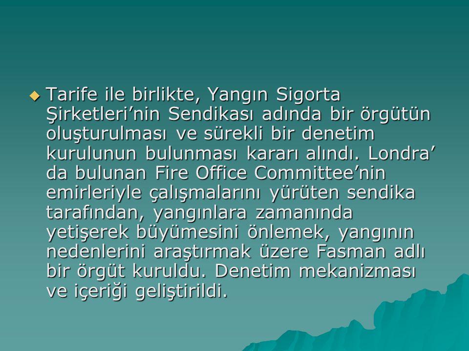 Tarife ile birlikte, Yangın Sigorta Şirketleri'nin Sendikası adında bir örgütün oluşturulması ve sürekli bir denetim kurulunun bulunması kararı alındı.