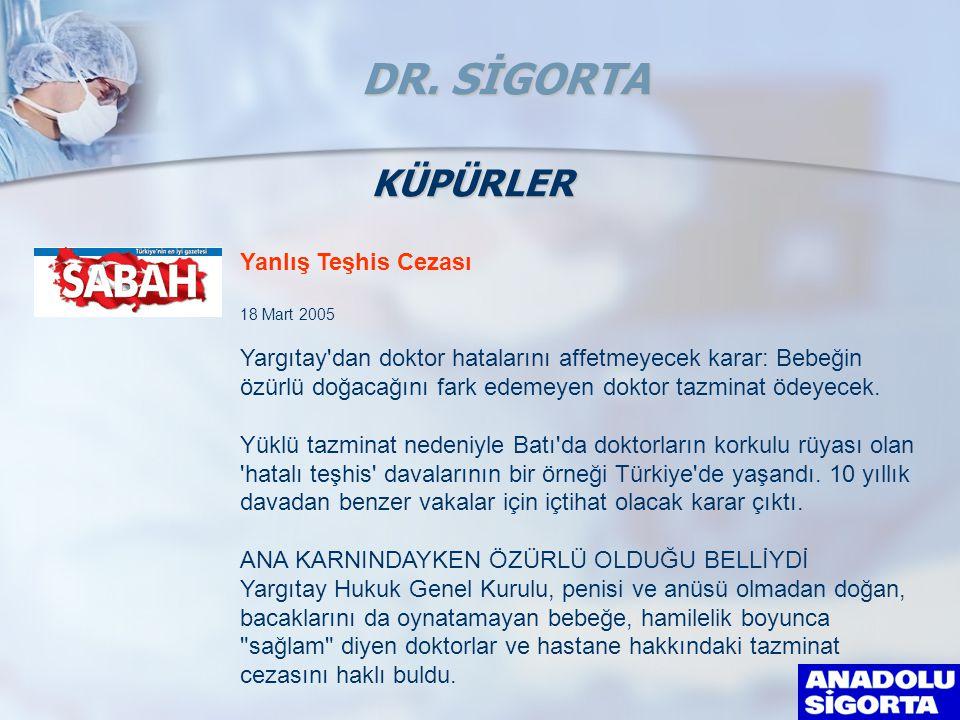 DR. SİGORTA KÜPÜRLER Yanlış Teşhis Cezası 18 Mart 2005