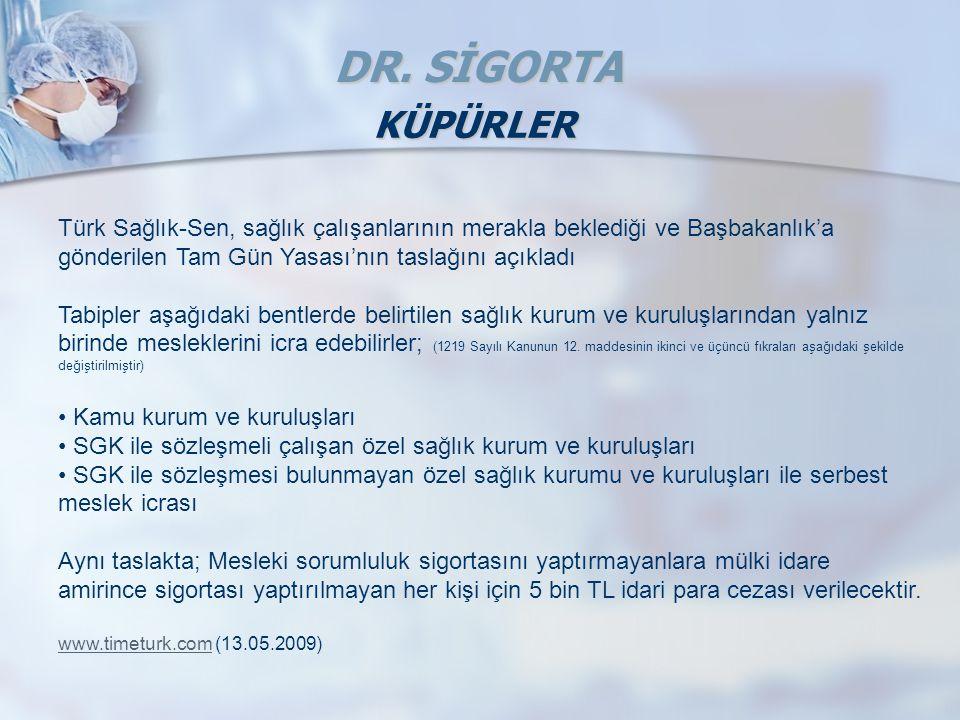 DR. SİGORTA KÜPÜRLER. Türk Sağlık-Sen, sağlık çalışanlarının merakla beklediği ve Başbakanlık'a gönderilen Tam Gün Yasası'nın taslağını açıkladı.