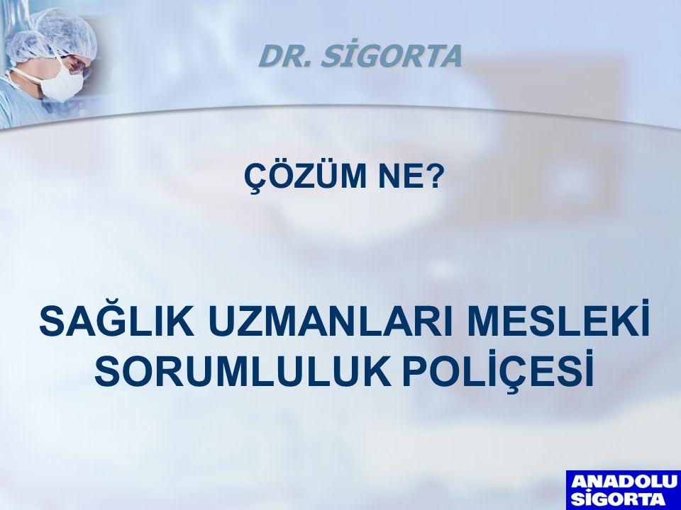 SAĞLIK UZMANLARI MESLEKİ SORUMLULUK POLİÇESİ