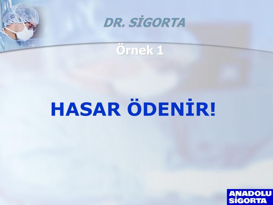 DR. SİGORTA Örnek 1 HASAR ÖDENİR!