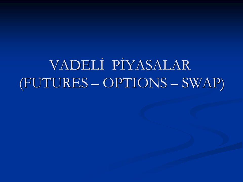 VADELİ PİYASALAR (FUTURES – OPTIONS – SWAP)