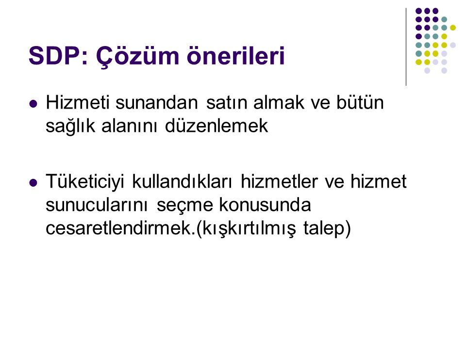 SDP: Çözüm önerileri Hizmeti sunandan satın almak ve bütün sağlık alanını düzenlemek.