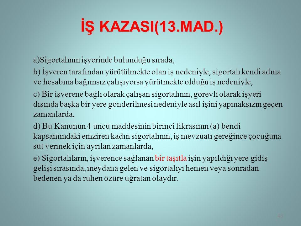 İŞ KAZASI(13.MAD.) a)Sigortalının işyerinde bulunduğu sırada,