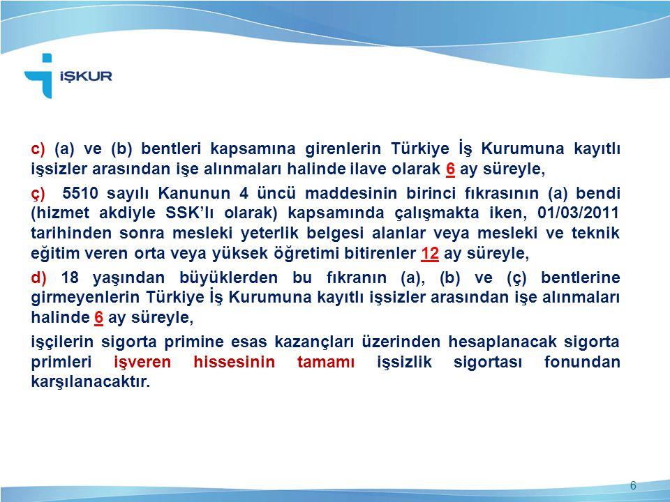 c) (a) ve (b) bentleri kapsamına girenlerin Türkiye İş Kurumuna kayıtlı işsizler arasından işe alınmaları halinde ilave olarak 6 ay süreyle,