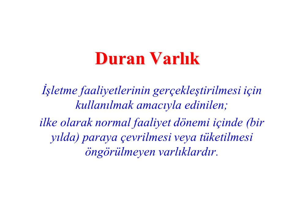 Duran Varlık İşletme faaliyetlerinin gerçekleştirilmesi için kullanılmak amacıyla edinilen;
