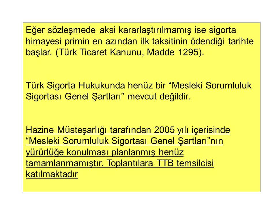 Eğer sözleşmede aksi kararlaştırılmamış ise sigorta himayesi primin en azından ilk taksitinin ödendiği tarihte başlar. (Türk Ticaret Kanunu, Madde 1295).