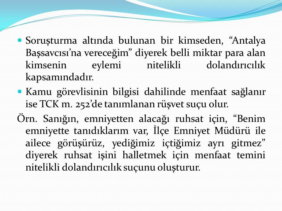 Soruşturma altında bulunan bir kimseden, Antalya Başsavcısı'na vereceğim diyerek belli miktar para alan kimsenin eylemi nitelikli dolandırıcılık kapsamındadır.