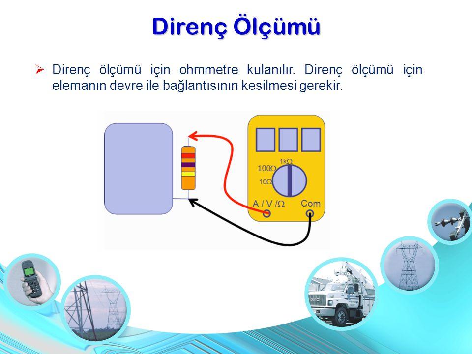 Direnç Ölçümü Direnç ölçümü için ohmmetre kulanılır. Direnç ölçümü için elemanın devre ile bağlantısının kesilmesi gerekir.