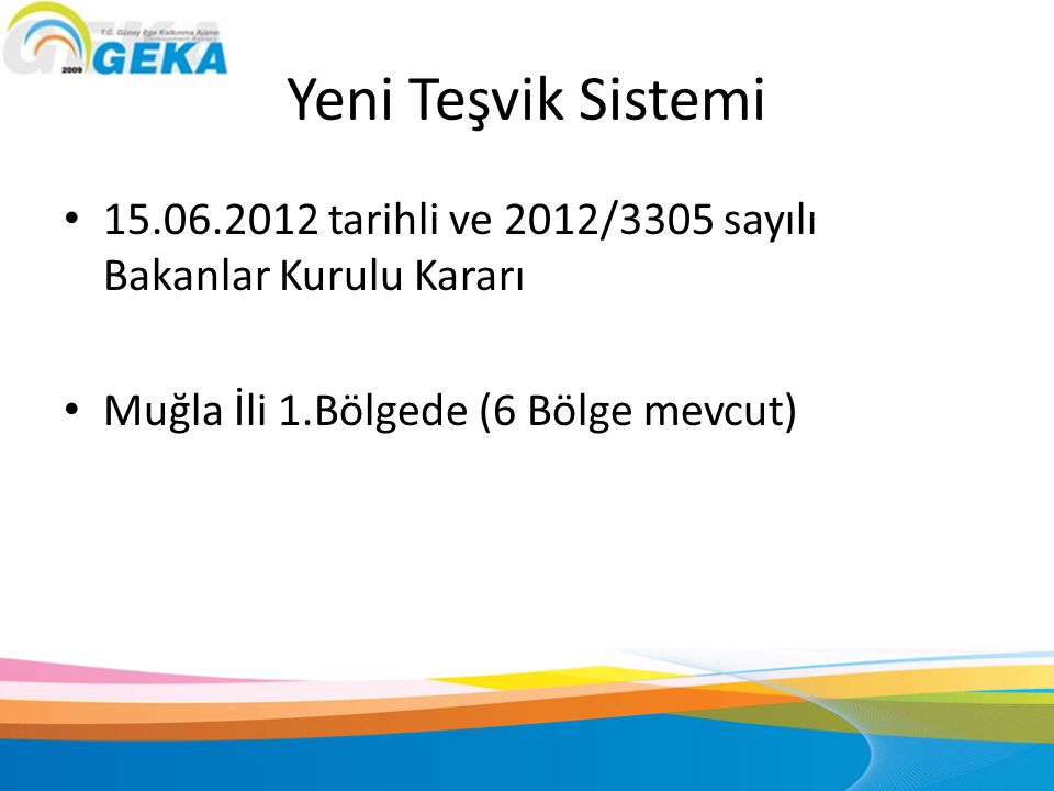 Yeni Teşvik Sistemi 15.06.2012 tarihli ve 2012/3305 sayılı Bakanlar Kurulu Kararı. Muğla İli 1.Bölgede (6 Bölge mevcut)