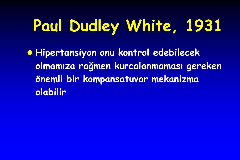 Paul Dudley White, 1931 Hipertansiyon onu kontrol edebilecek olmamıza rağmen kurcalanmaması gereken önemli bir kompansatuvar mekanizma olabilir.