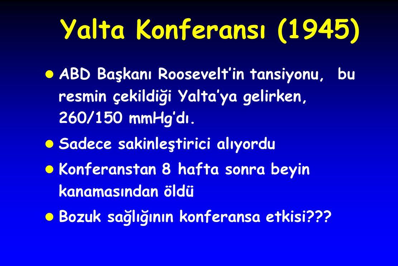 Yalta Konferansı (1945) ABD Başkanı Roosevelt'in tansiyonu, bu resmin çekildiği Yalta'ya gelirken, 260/150 mmHg'dı.
