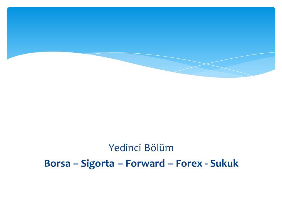 Borsa – Sigorta – Forward – Forex - Sukuk