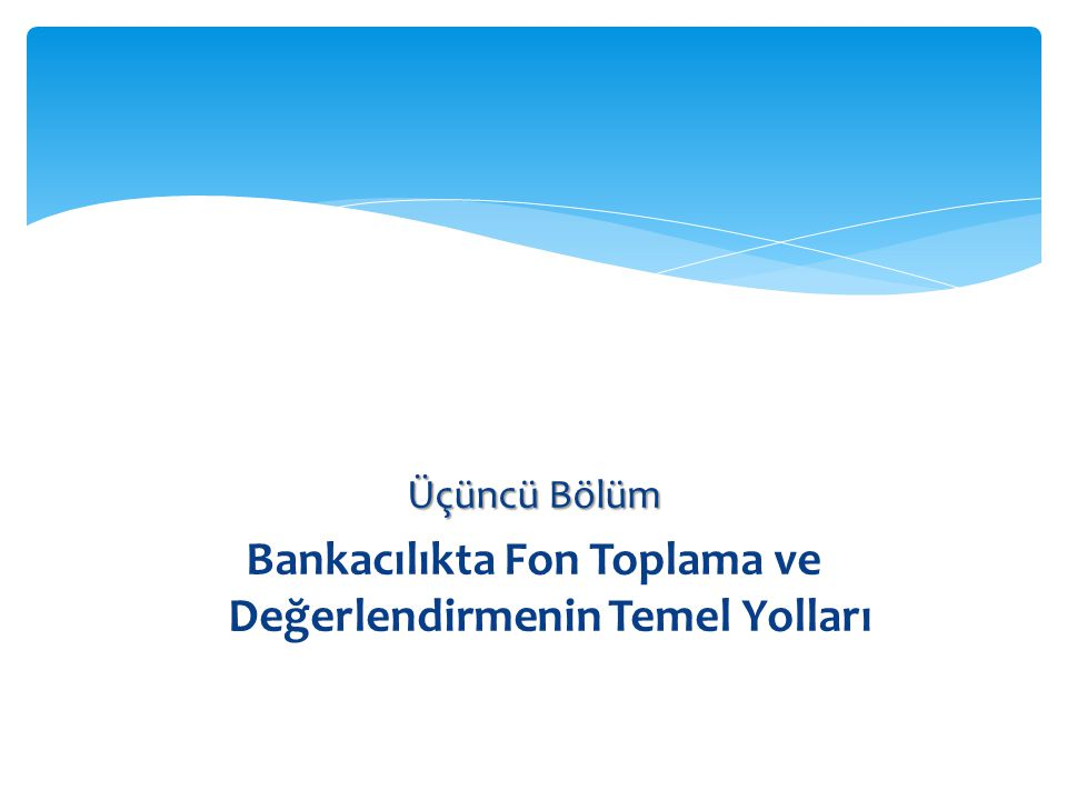 Bankacılıkta Fon Toplama ve Değerlendirmenin Temel Yolları