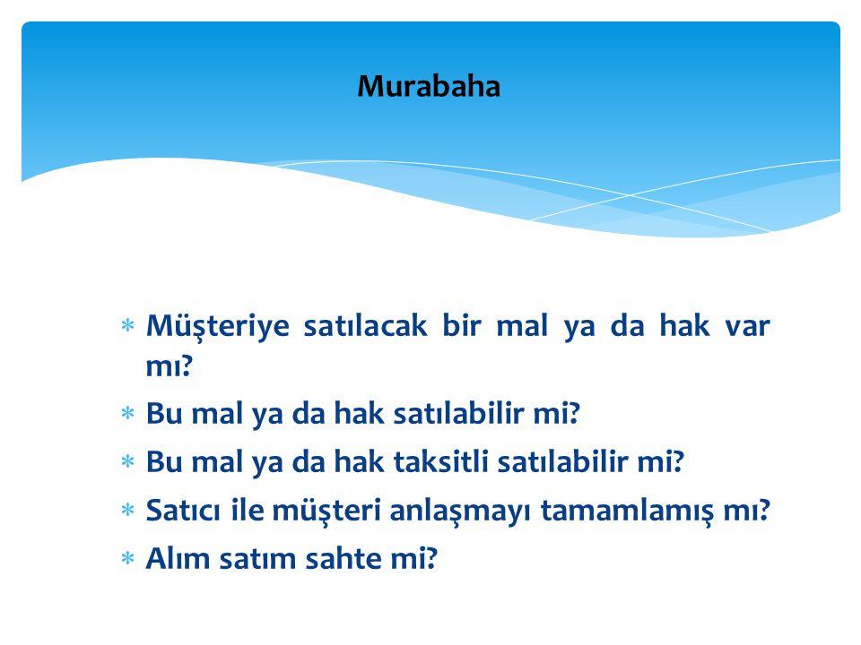 Murabaha Müşteriye satılacak bir mal ya da hak var mı Bu mal ya da hak satılabilir mi Bu mal ya da hak taksitli satılabilir mi