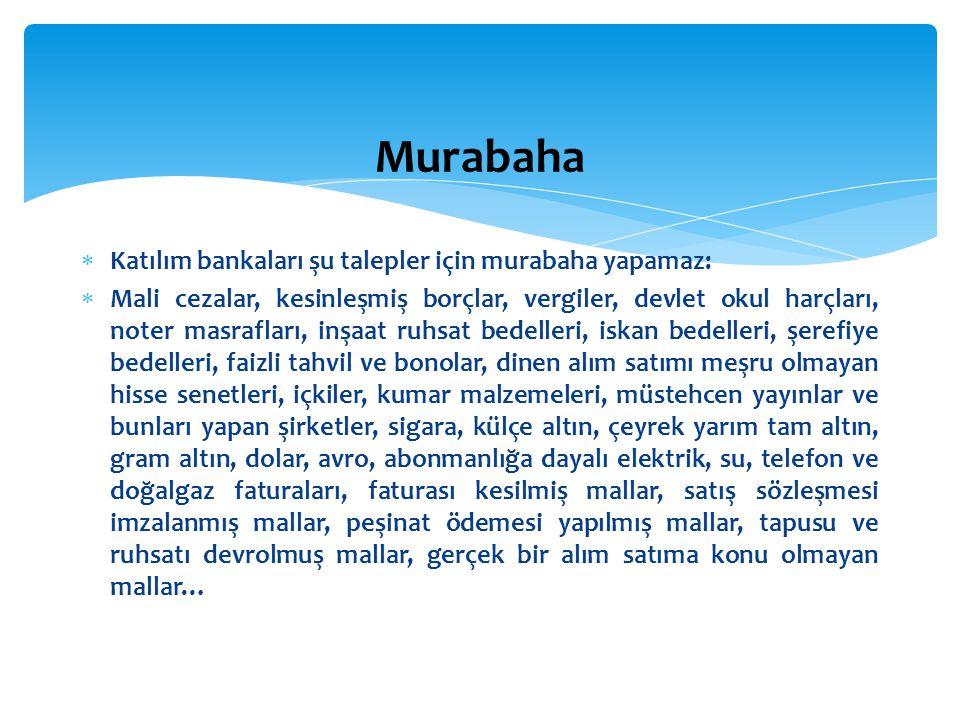 Murabaha Katılım bankaları şu talepler için murabaha yapamaz: