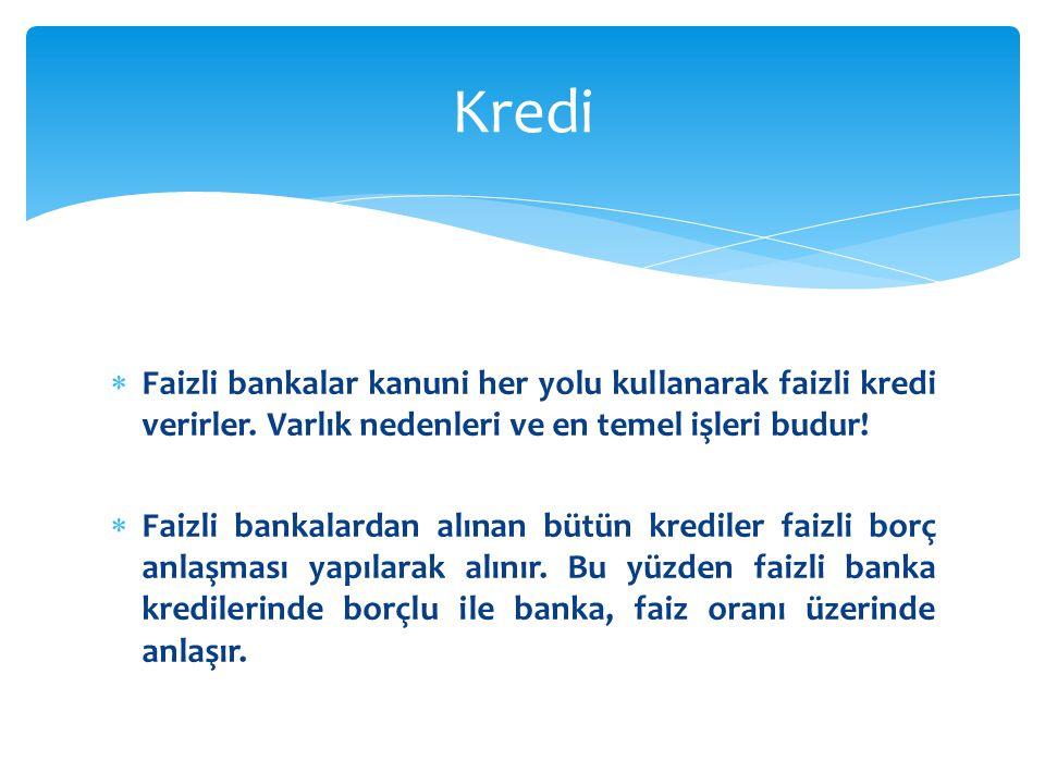 Kredi Faizli bankalar kanuni her yolu kullanarak faizli kredi verirler. Varlık nedenleri ve en temel işleri budur!