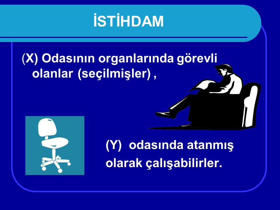 İSTİHDAM (X) Odasının organlarında görevli olanlar (seçilmişler) ,
