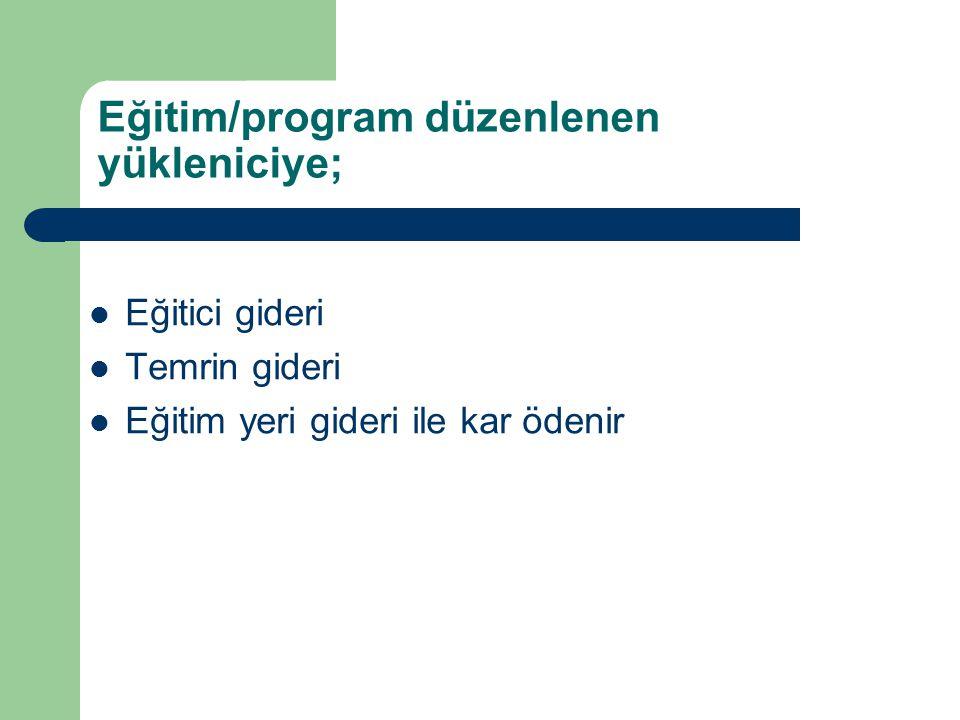 Eğitim/program düzenlenen yükleniciye;