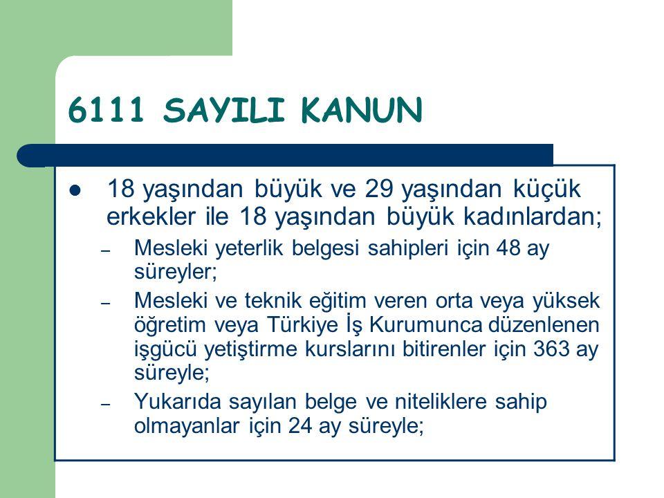 6111 SAYILI KANUN 18 yaşından büyük ve 29 yaşından küçük erkekler ile 18 yaşından büyük kadınlardan;