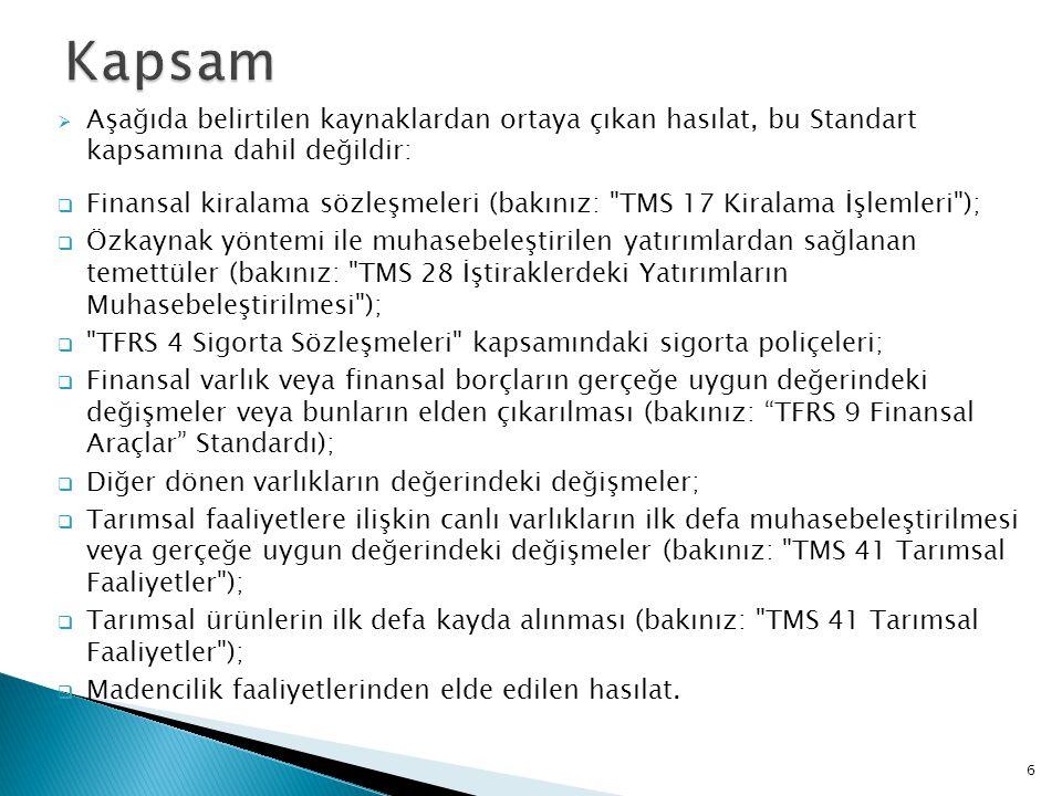 Kapsam Aşağıda belirtilen kaynaklardan ortaya çıkan hasılat, bu Standart kapsamına dahil değildir:
