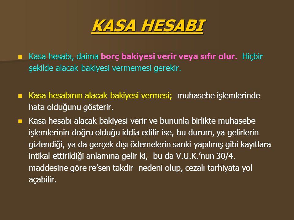 KASA HESABI Kasa hesabı, daima borç bakiyesi verir veya sıfır olur. Hiçbir şekilde alacak bakiyesi vermemesi gerekir.