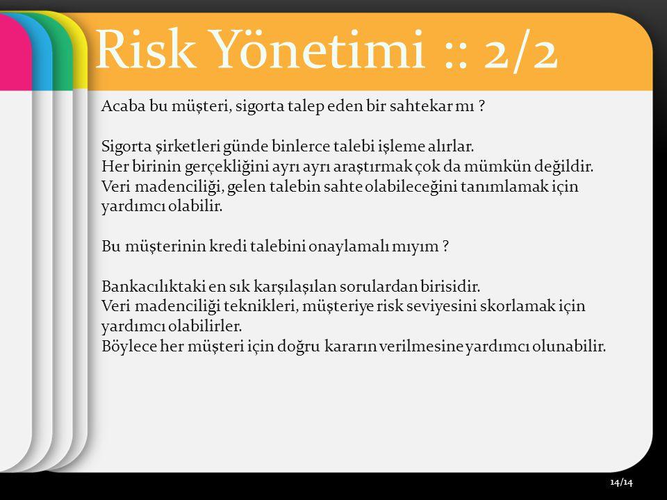 Risk Yönetimi :: 2/2 Acaba bu müşteri, sigorta talep eden bir sahtekar mı Sigorta şirketleri günde binlerce talebi işleme alırlar.